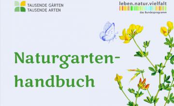 """Das Naturgartenhandbuch von """"Tausende Gärten - Tausende Arten"""" dient als praxisnaher Leitfaden für die Gestaltung von qualitativ hochwertigem Lebensraum für Pflanze, Tier und Mensch."""